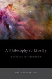 Philosophy to Live By: Engaging Iris Murdoch