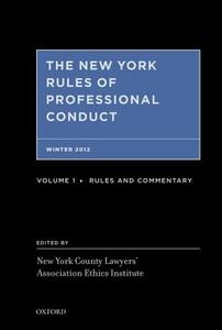 The New York Rules of Professional Conduct Fall 2012: Rules, Commentary, and Practice Aids - cover