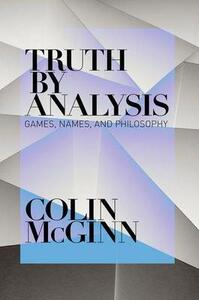 Truth by Analysis: Games, Names, and Philosophy - Colin McGinn - cover