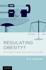 Regulating Obesity?: Government, Society, and Questions of Health - W. A. Bogart - cover