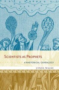 Foto Cover di Scientists as Prophets: A Rhetorical Genealogy, Ebook inglese di Lynda Walsh, edito da Oxford University Press