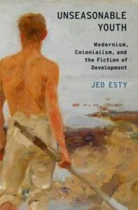 Ebook in inglese Unseasonable Youth: Modernism, Colonialism, and the Fiction of Development Esty, Jed