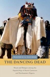 Ebook in inglese Dancing Dead: Ritual and Religion among the Kapsiki/Higi of North Cameroon and Northeastern Nigeria van Beek, Walter E. A.