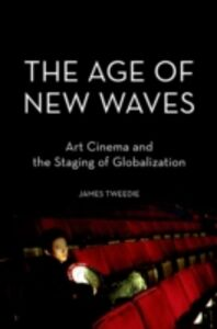 Foto Cover di Age of New Waves: Art Cinema and the Staging of Globalization, Ebook inglese di James Tweedie, edito da Oxford University Press
