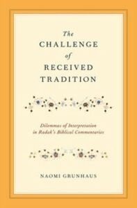 Ebook in inglese Challenge of Received Tradition: Dilemmas of Interpretation in Radak's Biblical Commentaries Grunhaus, Naomi