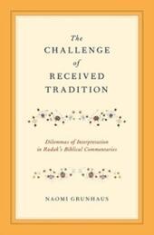 Challenge of Received Tradition: Dilemmas of Interpretation in Radak's Biblical Commentaries