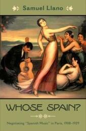 """Whose Spain?: Negotiating """"Spanish Music"""" in Paris, 1908-1929"""