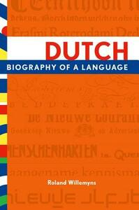 Dutch: Biography of a Language - Roland Willemyns - cover
