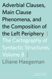 Adverbial Clauses, Main Clause Phenomena, and Composition of the Left Periphery: The Cartography of Syntactic Structures, Volume 8