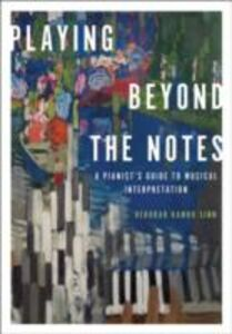 Foto Cover di Playing Beyond the Notes: A Pianists Guide to Musical Interpretation, Ebook inglese di Deborah Rambo Sinn, edito da Oxford University Press