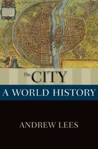Foto Cover di City: A World History, Ebook inglese di Andrew Lees, edito da Oxford University Press