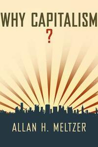 Why Capitalism? - Allan H. Meltzer - cover