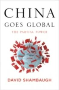 Ebook in inglese China Goes Global: The Partial Power Shambaugh, David