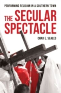 Ebook in inglese Secular Spectacle: Performing Religion in a Southern Town Seales, Chad E.