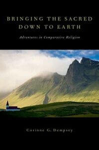 Ebook in inglese Bringing the Sacred Down to Earth: Adventures in Comparative Religion Dempsey, Corinne G.