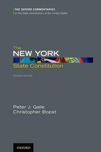 The New York State Constitution, Second Edition - Peter J. Galie,Christopher Bopst - cover