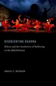 Foto Cover di Disorienting Dharma: Ethics and the Aesthetics of Suffering in the Mahabharata, Ebook inglese di Emily T. Hudson, edito da Oxford University Press