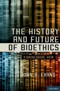 Ebook in inglese History and Future of Bioethics: A Sociological View Evans, John H.
