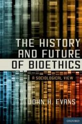 History and Future of Bioethics: A Sociological View
