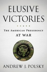 Ebook in inglese Elusive Victories: The American Presidency at War Polsky, Andrew J.