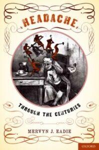 Ebook in inglese Headache: Through the Centuries Eadie, Mervyn J.