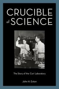 Crucible of Science: The Story of the Cori Laboratory - John H. Exton - cover