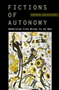 Ebook in inglese Fictions of Autonomy: Modernism from Wilde to de Man Goldstone, Andrew