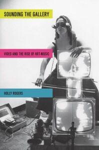 Foto Cover di Sounding the Gallery: Video and the Rise of Art-Music, Ebook inglese di Holly Rogers, edito da Oxford University Press