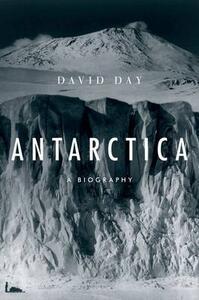 Antarctica: A Biography - David Day - cover