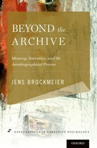 Ebook in inglese Beyond the Archive: Memory, Narrative, and the Autobiographical Process Brockmeier, Jens