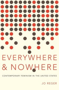 Ebook in inglese Everywhere and Nowhere: Contemporary Feminism in the United States Reger, Jo