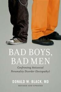 Bad Boys, Bad Men: Confronting Antisocial Personality Disorder (Sociopathy) - Donald W. Black - cover