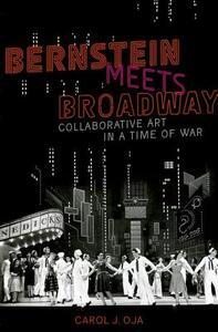 Bernstein Meets Broadway: Collaborative Art in a Time of War - Carol J. Oja - cover