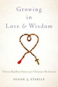 Growing in Love and Wisdom: Tibetan Buddhist Sources for Christian Meditation - Susan J. Stabile - cover