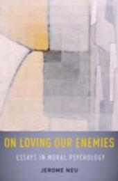 On Loving Our Enemies: Essays in Moral Psychology