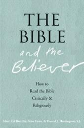 Bible and the Believer: How to Read the Bible Critically and Religiously