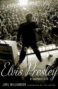 Foto Cover di Elvis Presley: A Southern Life, Ebook inglese di Joel Williamson, edito da Oxford University Press