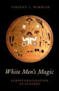 Foto Cover di White Men's Magic: Scripturalization as Slavery, Ebook inglese di Vincent L. Wimbush, edito da Oxford University Press