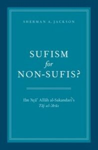Foto Cover di Sufism for Non-Sufis?: Ibn Ata Allah al-Sakandaris Taj al-Arus, Ebook inglese di Sherman A. Jackson, edito da Oxford University Press