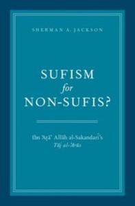 Ebook in inglese Sufism for Non-Sufis?: Ibn Ata Allah al-Sakandaris Taj al-Arus Jackson, Sherman A.