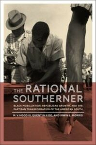 Ebook in inglese Rational Southerner: Black Mobilization, Republican Growth, and the Partisan Transformation of the American South Hood III, M. V. , Kidd, Quentin , Morris, Irwin L.