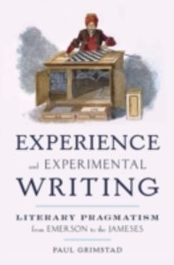 Ebook in inglese Experience and Experimental Writing: Literary Pragmatism from Emerson to the Jameses Grimstad, Paul