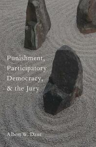 Punishment, Participatory Democracy, and the Jury - Albert W. Dzur - cover