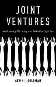 Joint Ventures: Mindreading, Mirroring, and Embodied Cognition - Alvin I. Goldman - cover