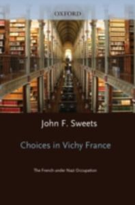Foto Cover di Choices in Vichy France: The French Under Nazi Occupation, Ebook inglese di John Sweets, edito da Oxford University Press, USA