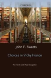 Choices in Vichy France: The French Under Nazi Occupation