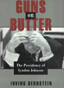 Ebook in inglese Guns or Butter: The Presidency of Lyndon Johnson Bernstein, Irving