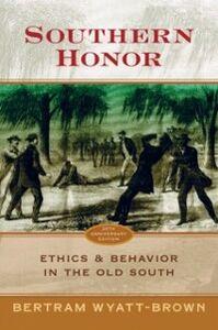 Foto Cover di Southern Honor: Ethics and Behavior in the Old South, Ebook inglese di Bertram Wyatt-Brown, edito da Oxford University Press