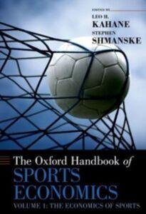 Ebook in inglese Oxford Handbook of Sports Economics: Volume 1: The Economics of Sports -, -