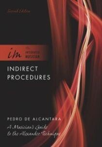 Foto Cover di Indirect Procedures: A Musician's Guide to the Alexander Technique, Ebook inglese di Pedro de Alcantara, edito da Oxford University Press